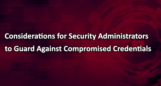 Compromised Credentials  - Compromised Credentials1 - Considerations for Security Admins with Compromised Credentials