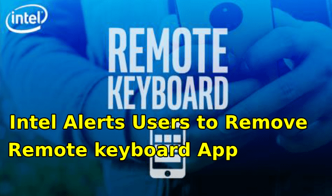 Intel Remote Keyboard  - Intel Remote Keyboard - Intel Alerts Users to Delete Intel Remote Keyboard App