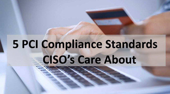 PCI DSS  - PCI DSS - PCI DSS – Compliance Standards CISO's Care About the Most