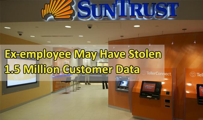 SunTrust bank  - SunTrust bank - SunTrust Bank Ex-Employee Maybe Stolen 1.5 Million Customers Data