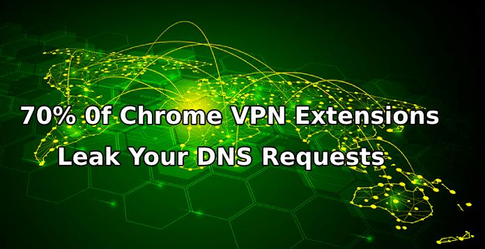VPN Extensions leak  - VPN Extensions Leak - 70% Of Chrome VPN Extensions Leak Your DNS Requests