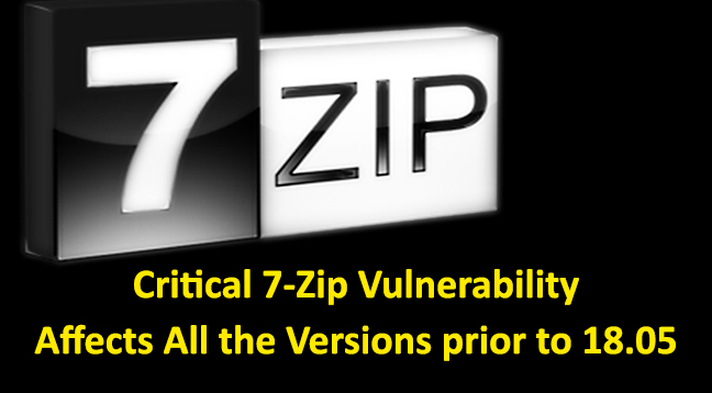 7-Zip  - 7 Zip Vulnerability - Critical Security Vulnerability Affects All the Versions of 7-Zip Prior to 18.05