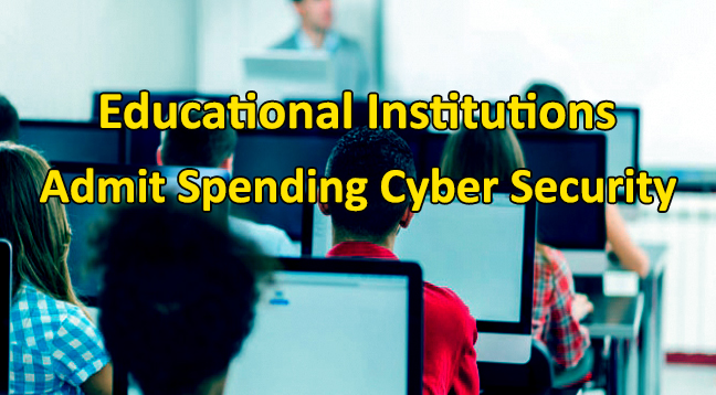 Educational institutions  - Educational institutions - Educational Institutions Admit To Spending Little Cash On Cyber Security