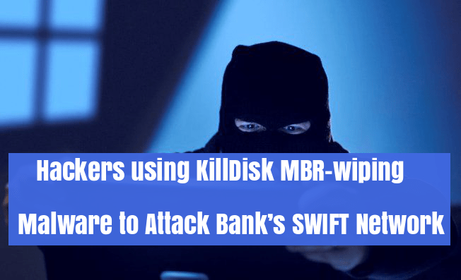 KillDisk  - LWdwH1528658722 - KillDisk MBR-wiping Malware to Attack Bank's SWIFT Network