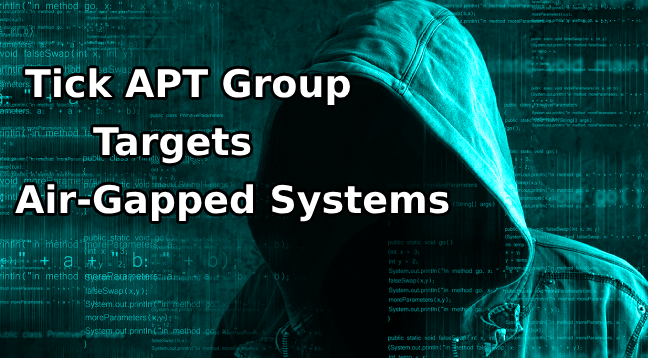Tick Group  - Tick Group - Tick Group Weaponize USB Drive targets Air-Gapped Systems