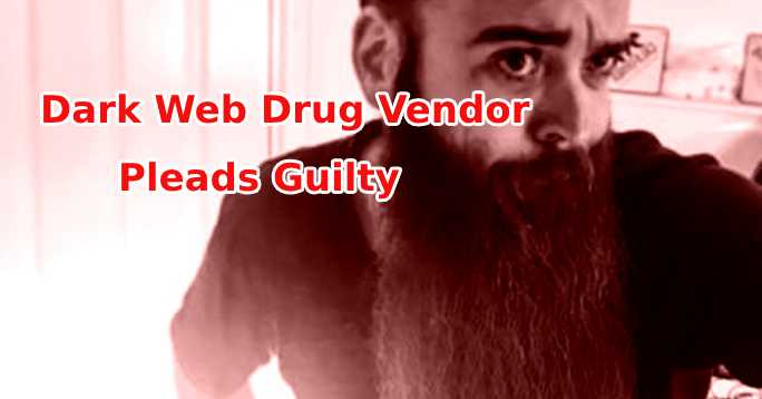 drug vendor  - drug vendor - Dark Web Drug Vendor Pleads Guilty After Federal Authorities Seized