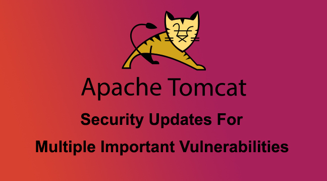 Apache security updates  - Apache security updates - Apache Security Updates for Multiple Versions of Apache Tomcat.
