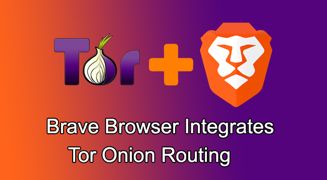 Brave Browser Integrate Tor Onion Routing to Enhance User