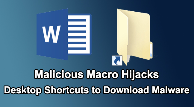 malicious macro  - Malicious macro2 - Malicious Macro Hijack Your Windows Desktop Shortcuts to Download Malware