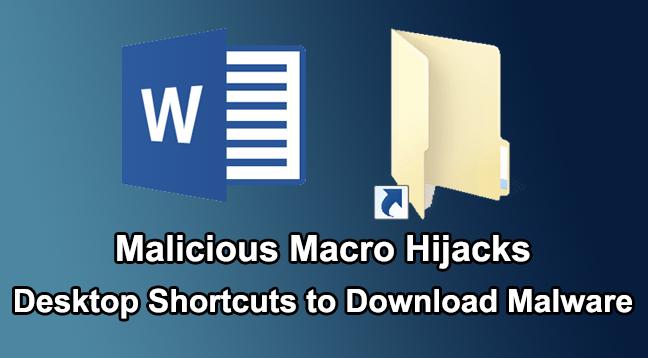 malicious macro  - Malicious macro2 - Malicious Macro Hijack Your Windows Desktop Shortcuts to Download Malware
