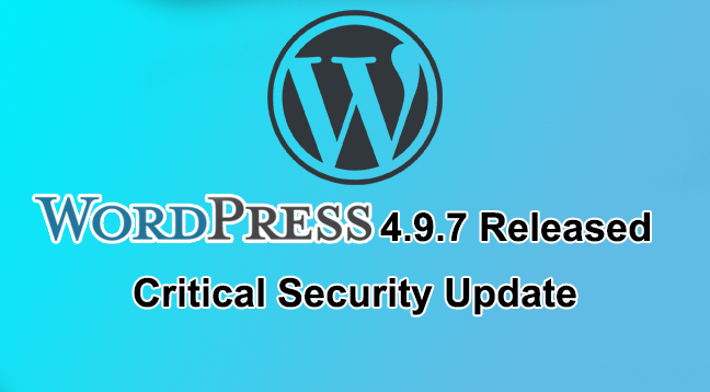 Wordpress Update 4.9.7  - Wordpress Update 4 - Wordpress Update 4.9.7 – Critical Security Update to Fix Security Issues