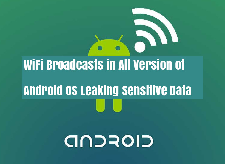 WiFi Broadcasts in All Version of Android OS Leaking
