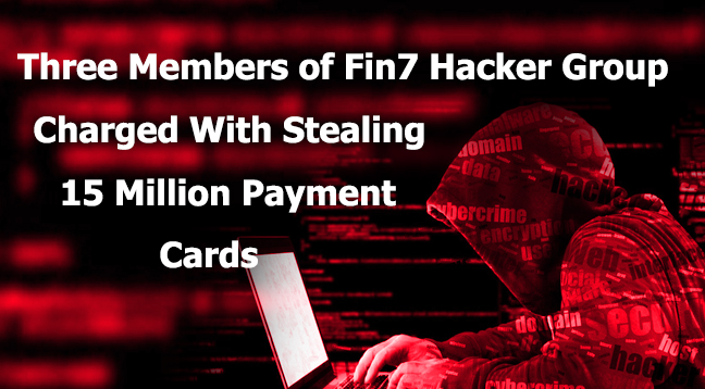 Fin7 Hacker Group  - Fin7 Hacker Group - Three Members of Fin7 Hacker Group Charged For Stealing Payment Card Details