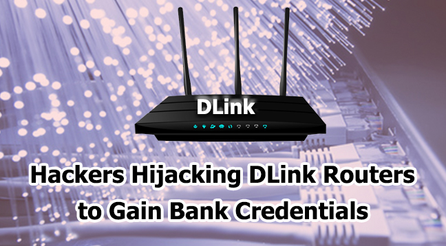 - Hijacking DLink Routers - Hackers Hijacking DLink Routers to Gain Bank Credentials