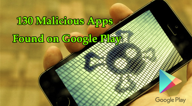 130 malicious Android apps  - 130 malicious Android apps - Hackers Uploaded 130 Malicious Android Apps on Google Play Store