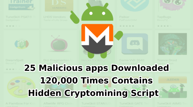 25 Malicious apps  - 25 Malicious apps 1 - 25 Malicious apps that Downloaded more than 120,000 Times