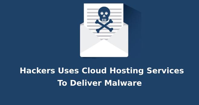 Stealer Malware  - Stealer Malware - Hackers Uses Cloud Hosting Services To Deliver Stealer Malware