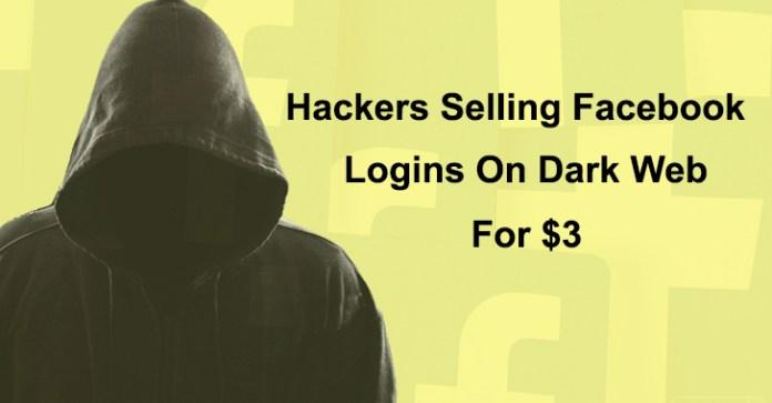 Facebook  - Facebook - Hackers Selling Facebook Account Logins Details On Dark Web For $3