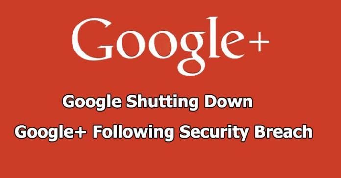 Google+ Shut down  - Google Shut down - Google announced Google+ Shut down, Following Security Breach