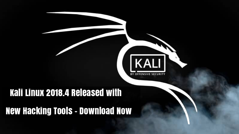 Kali Linux 2018 4 Released With New Hacking Tools Download Now