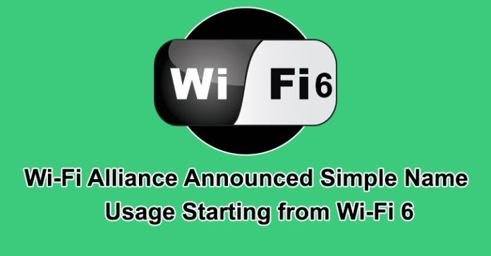 Wi-Fi 6  - Wi Fi 6 - Wi-Fi Alliance Announced Simple Name Usage Starting from Wi-Fi 6
