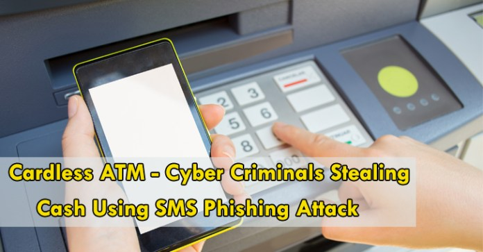cardless ATM  - Cardless ATM - Cardless ATM – Cyber Criminals Stealing Cash Using SMS Phishing Attack