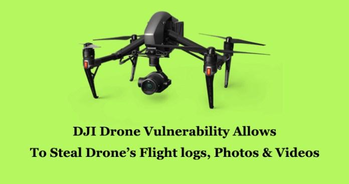 DJI Drone Vulnerability  - DJI Drone Vulnerability - DJI Drone Vulnerability Allows Attackers To Steal Drone's Data
