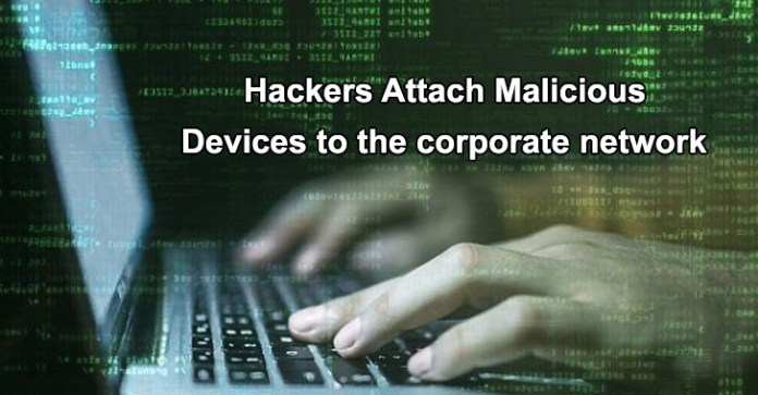 corporate network  - corporate network - Hackers Connecting Malicious Devices to Corporate Network
