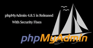 phpMyAdmin 4.8.5  - phpMyAdmin 4 - phpMyAdmin 4.8.5 Released with Fixes for SQL injection and Arbitrary File Read Vulnerability
