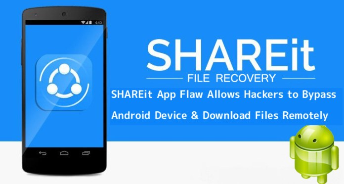 - UJQ5A1551249805 - SHAREit App Vulnerabilities Allows Hackers to Bypass Android Device