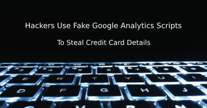 skimmer scripts  - skimmer scripts - Hackers Use Fake Google Analytics Scripts To Steal Credit Card Details