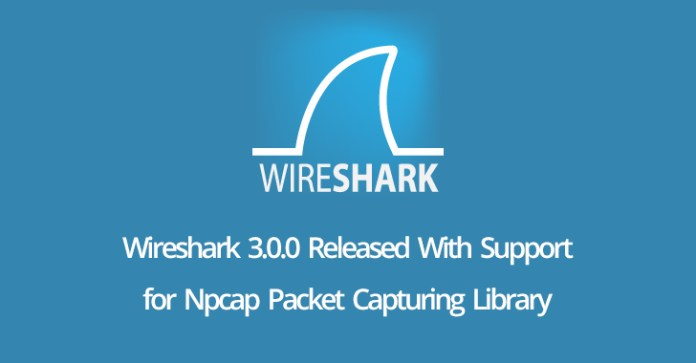Wireshark 3.0.0  - Wireshark 3 - Wireshark 3.0.0 Released With Support for Npcap Packet Capturing Library