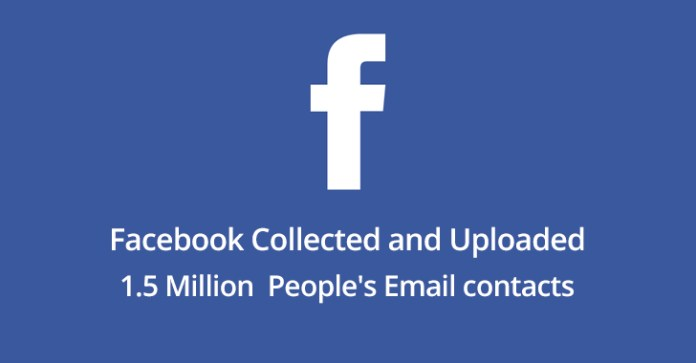 1.5 Million  - 1 - Facebook Collected and Uploaded 1.5 Million People's Email Contacts