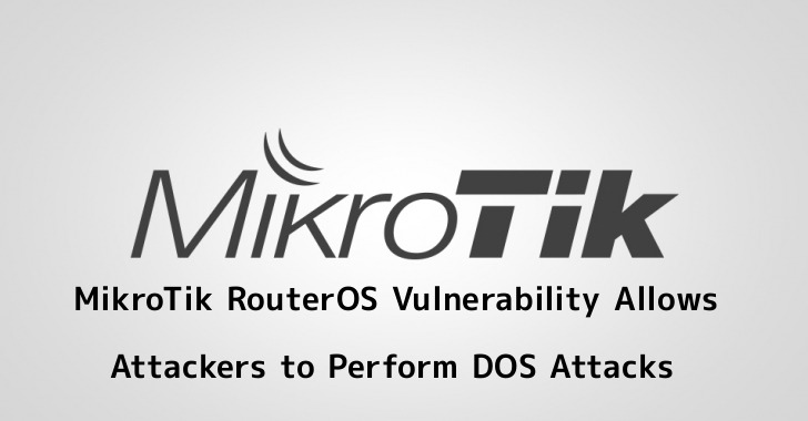 MikroTik RouterOS Vulnerability Allows let Attackers Perform DOS Attacks