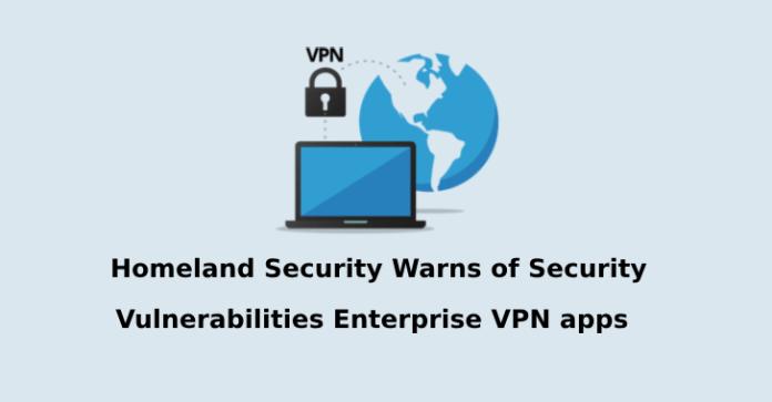enterprise VPNs  - enterprise VPNs - Homeland Security Warns Vulnerabilities with Enterprise VPN apps
