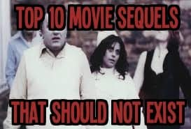 Top 10 Movie Sequels That Should Not Exist