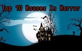 Top 10 Houses In Horror