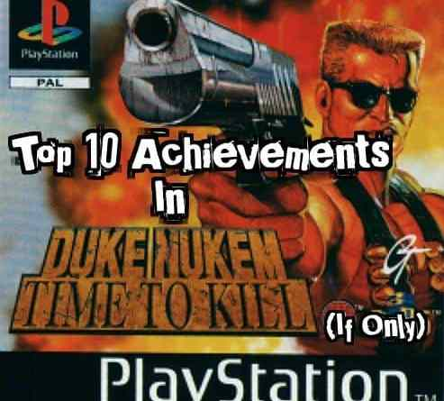 Top 10 Achievements in Duke Nukem: Time to Kill (if only)