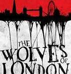 Horror Book Review: The Wolves of London – Book 1 of the Obsidian Heart Trilogy) (Mark Morris)