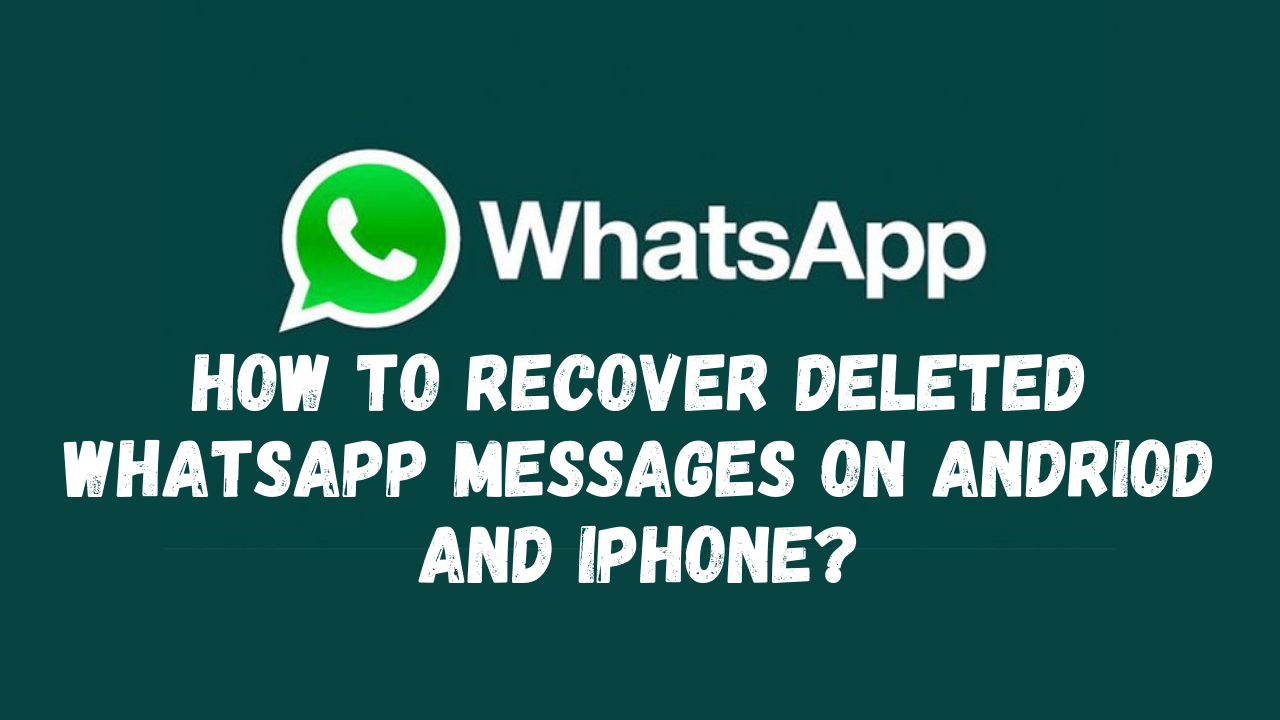 Recover Deleted WhatsApp Messages