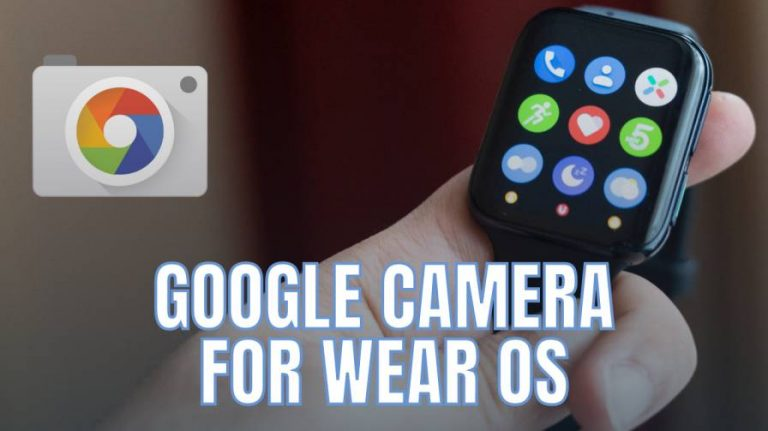 Google Camera For Wear OS