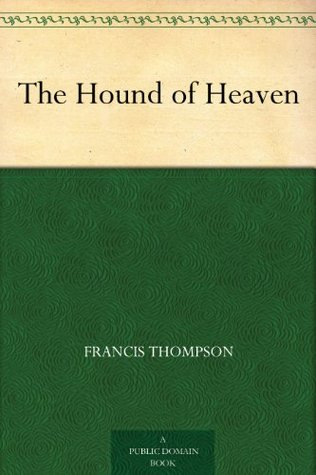The Hound of Heaven - Francis Thompson