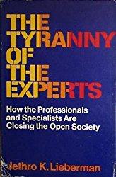 The Tyranny of the Experts - Jethro Koller Lieberman