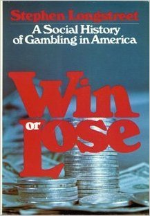 Win or Lose: A Social History of Gambling in America - Stephen Longstreet