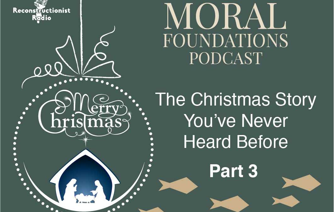 Part 3 – The Christmas Story You've Never Heard Before