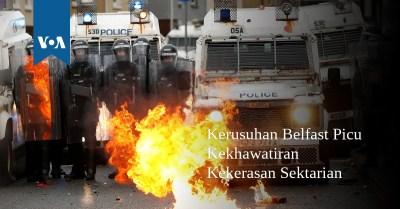 Kerusuhan Belfast Picu Kekhawatiran Kekerasan Sektarian
