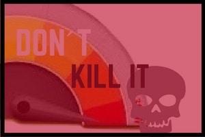 don´t kill it