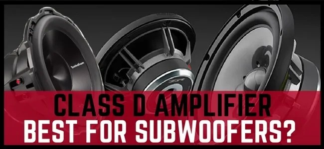 What are Class D amplifiers and why are they used for subwoofers-