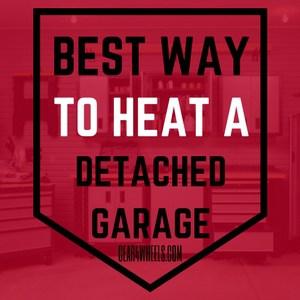 Best ways to heat a detached garage