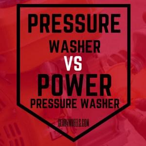PRESSURE WASHER VS POWER WASHER